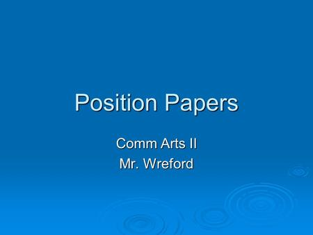 Position Papers Comm Arts II Mr. Wreford. Position Papers  Identifying the Elements of Arguments Claims Claims Reasons Reasons Appeals (logical, emotional,