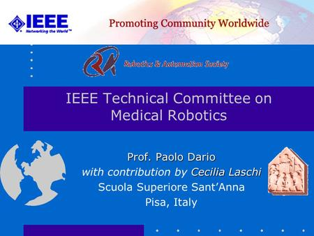 IEEE Technical Committee on Medical Robotics Prof. Paolo Dario Cecilia Laschi with contribution by Cecilia Laschi Scuola Superiore Sant'Anna Pisa, Italy.