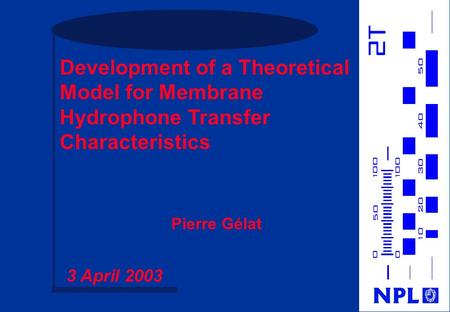 Development of a Theoretical Model for Membrane Hydrophone Transfer Characteristics Pierre Gélat 3 April 2003.