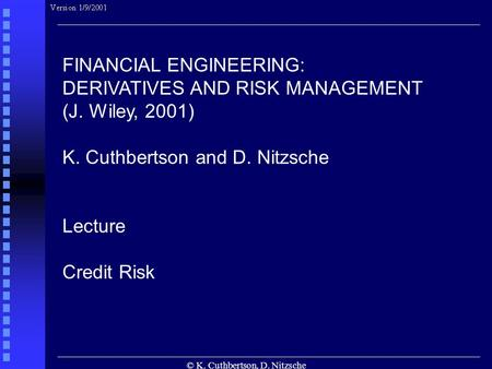 © K. Cuthbertson, D. Nitzsche FINANCIAL ENGINEERING: DERIVATIVES AND RISK MANAGEMENT (J. Wiley, 2001) K. Cuthbertson and D. Nitzsche Lecture Credit Risk.