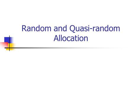 Random and Quasi-random Allocation. Background Surprisingly many researchers do not understand the concept of random allocation. For example, a Professor.