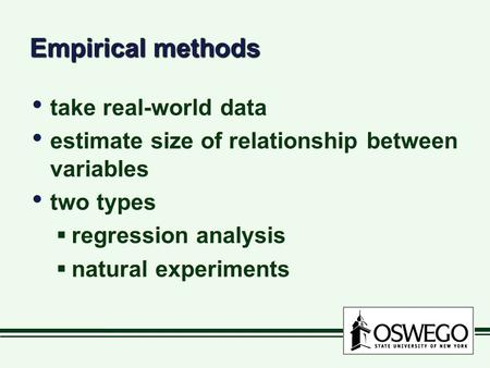 Empirical methods take real-world data estimate size of relationship between variables two types  regression analysis  natural experiments take real-world.