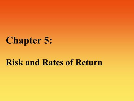 Chapter 5: Risk and Rates of Return. 2 Risk and Rates of Return: