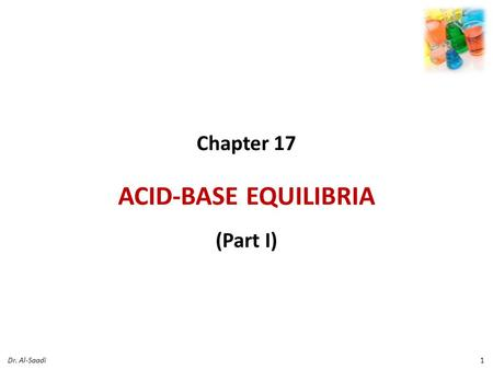 Chapter 17 ACID-BASE EQUILIBRIA (Part I) 1Dr. Al-Saadi.