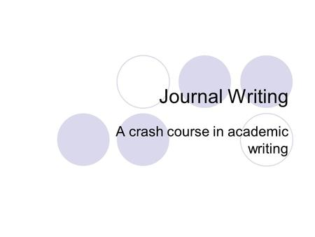 Journal Writing A crash course in academic writing.