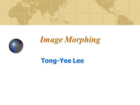 Image Morphing Tong-Yee Lee. Image Morphing Animate transitions between two images Specify Correspondence Warping Blending.