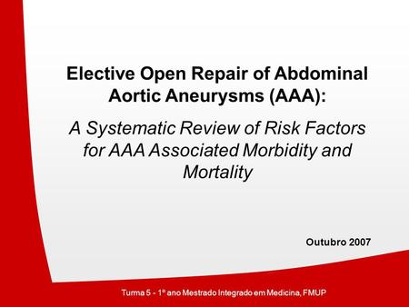 Elective Open Repair of Abdominal Aortic Aneurysms (AAA): A Systematic Review of Risk Factors for AAA Associated Morbidity and Mortality Outubro 2007 Turma.