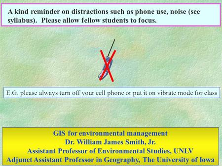 E.G. please always turn off your cell phone or put it on vibrate mode for class A kind reminder on distractions such as phone use, noise (see syllabus).