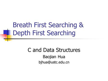 Breath First Searching & Depth First Searching C and Data Structures Baojian Hua