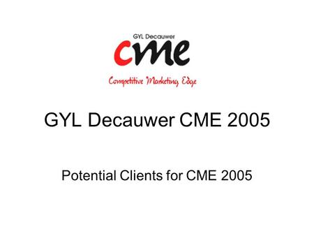 GYL Decauwer CME 2005 Potential Clients for CME 2005.