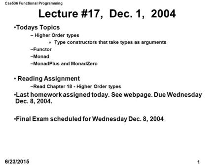 Cse536 Functional Programming 1 6/23/2015 Lecture #17, Dec. 1, 2004 Todays Topics – Higher Order types »Type constructors that take types as arguments.