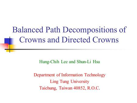 Balanced Path Decompositions of Crowns and Directed Crowns Hung-Chih Lee and Shun-Li Hsu Department of Information Technology Ling Tung University Taichung,