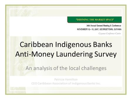 Caribbean Indigenous Banks Anti-Money Laundering Survey Patricia Hamilton CEO Caribbean Association of Indigenous Banks Inc. An analysis of the local challenges.