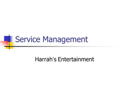 Service Management Harrah ' s Entertainment. The Loyalty Effect... A consulting study of a trucking company showed that reducing driver turnover 50% could.