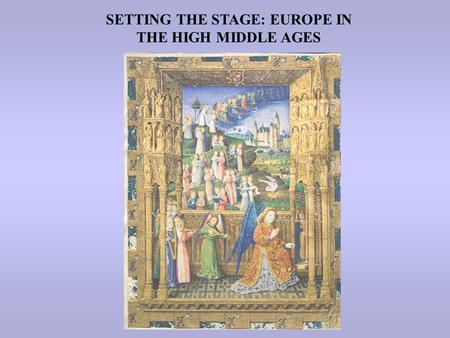 SETTING THE STAGE: EUROPE IN THE HIGH MIDDLE AGES.