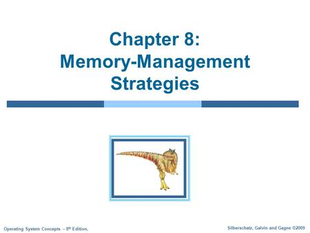 Silberschatz, Galvin and Gagne ©2009 Operating System Concepts – 8 th Edition, Chapter 8: Memory-Management Strategies.
