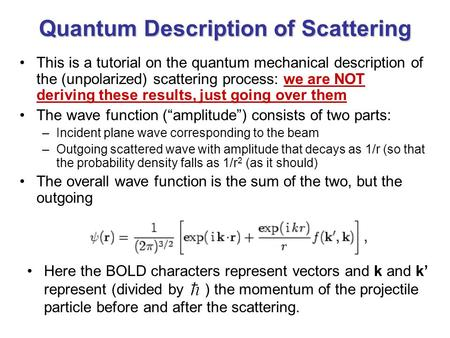 Quantum Description of Scattering This is a tutorial on the quantum mechanical description of the (unpolarized) scattering process: we are NOT deriving.