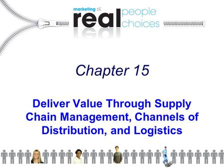 Chapter 15 Deliver Value Through Supply Chain Management, Channels of Distribution, and Logistics.