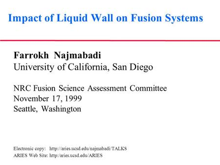 Impact of Liquid Wall on Fusion Systems Farrokh Najmabadi University of California, San Diego NRC Fusion Science Assessment Committee November 17, 1999.