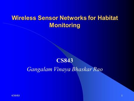 4/30/031 Wireless Sensor Networks for Habitat Monitoring CS843 Gangalam Vinaya Bhaskar Rao.