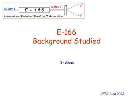 IPPC June 2003 E-166 Background Studied 3-slides.