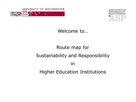 Welcome to… Route map for Sustainability and Responsibility in Higher Education Institutions.