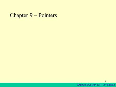 Starting Out with C++, 3 rd Edition 1 Chapter 9 – Pointers.