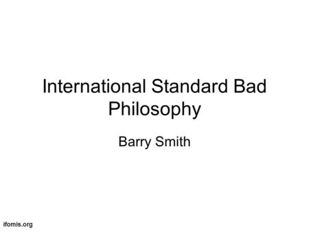 Ifomis.org International Standard Bad Philosophy Barry Smith.