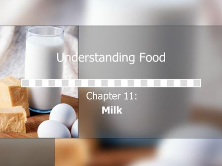 Understanding Food Chapter 11: Milk. Composition of Milk The basic composition of milk regardless of the source remains the same: The basic composition.