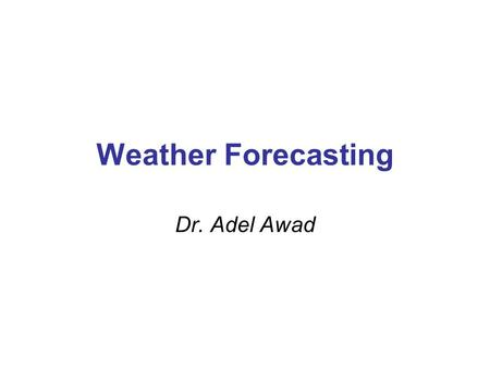 Weather Forecasting Dr. Adel Awad. What is synoptic Meteorology? Historical Background The adjective synoptic comes from the Greek word synoptikos, meaning.