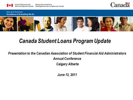 Canada Student Loans Program Update Presentation to the Canadian Association of Student Financial Aid Administrators Annual Conference Calgary Alberta.