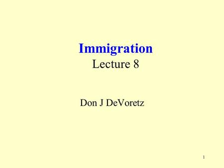 1 Immigration Lecture 8 Don J DeVoretz. 2 Benefits and Costs of Immigration Economic Affects of Immigration –Treasury Drain or Gain –Job Market Wage Compression.