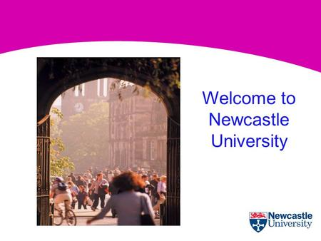 Welcome to Newcastle University. University Library Service Over 1 million books, 10,000 electronic journals Four Charter Mark Awards for Excellence Over.