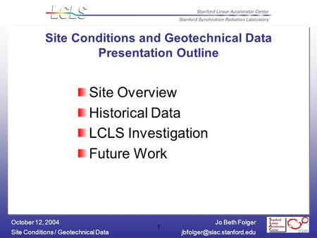 Jo Beth Folger Site Conditions / Geotechnical October 12, 2004 1 Site Conditions and Geotechnical Data Presentation Outline.