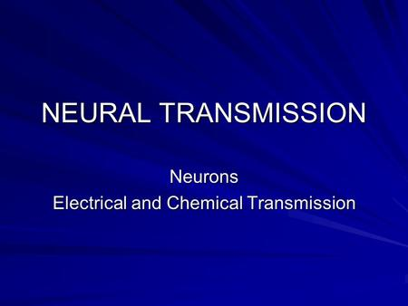 NEURAL TRANSMISSION Neurons Electrical and Chemical Transmission.