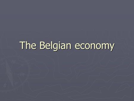 The Belgian economy. What are the 3 most important sectors in Belgium ? ► Services ( 73 %) ► Industry ( 25 % ) ► Agricultures ( 2% )