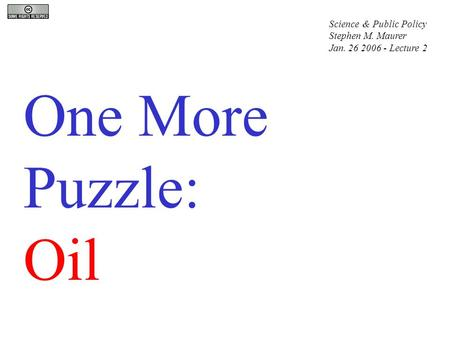 One More Puzzle: Oil Science & Public Policy Stephen M. Maurer Jan. 26 2006 - Lecture 2.