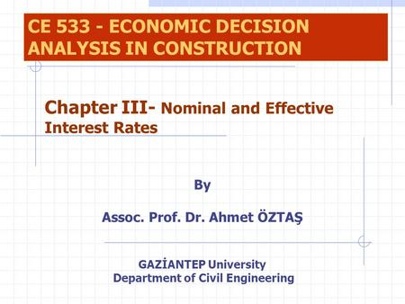 By Assoc. Prof. Dr. Ahmet ÖZTAŞ GAZİANTEP University Department of Civil Engineering CE 533 - ECONOMIC DECISION ANALYSIS IN CONSTRUCTION Chapter III- Nominal.