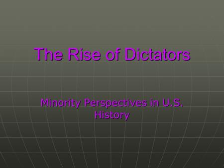 The Rise of Dictators Minority Perspectives in U.S. History.