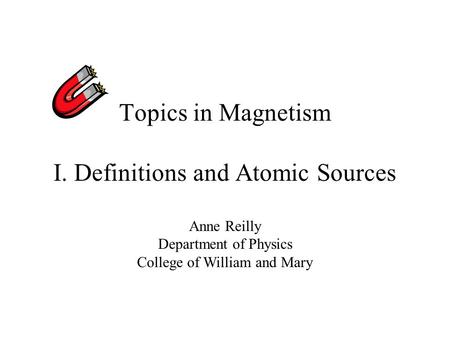 Topics in Magnetism I. Definitions and Atomic Sources