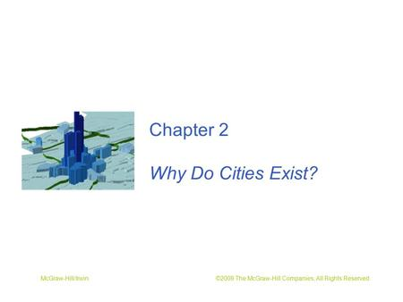 McGraw-Hill/Irwin ©2009 The McGraw-Hill Companies, All Rights Reserved Chapter 2 Why Do Cities Exist?