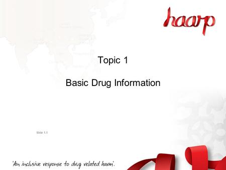 Topic 1 Basic Drug Information Slide 1.1. The drugs of most concern to the community are those that affect the central nervous system (brain and spinal.