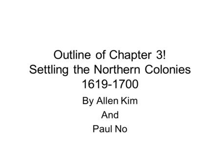 Outline of Chapter 3! Settling the Northern Colonies