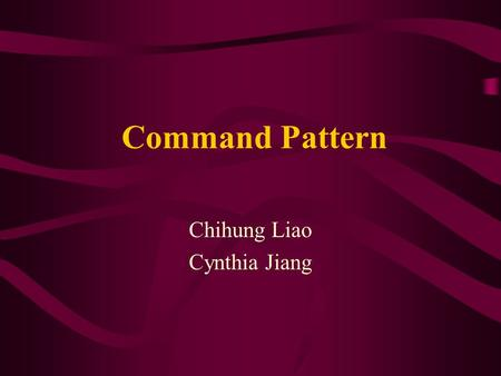 Command Pattern Chihung Liao Cynthia Jiang. Waiter Order Execute() Hamburger Execute() Hot Dogs Execute() Fries Execute() Cook Make Food()