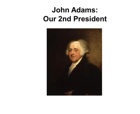John Adams: Our 2nd President. Adams' biggest struggle Adams really struggled with foreign affairs. Washington had set the precedent of staying out of.