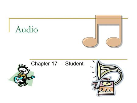 Audio Chapter 17 - Student. (c) 2005 by Elizabeth Sugar Boese Audio Files Java can play the following audio types: .au (Sun Audio) .wav (Windows Wave)