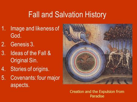 Fall and Salvation History 1.Image and likeness of God. 2.Genesis 3. 3.Ideas of the Fall & Original Sin. 4.Stories of origins. 5.Covenants: four major.