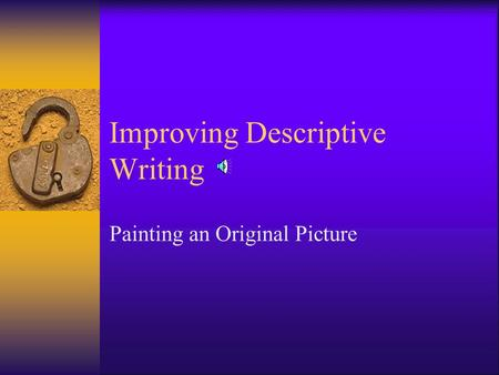 Improving Descriptive Writing Painting an Original Picture.