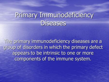 Primary Immunodeficiency Diseases Primary Immunodeficiency Diseases The primary immunodeficiency diseases are a group of disorders in which the primary.