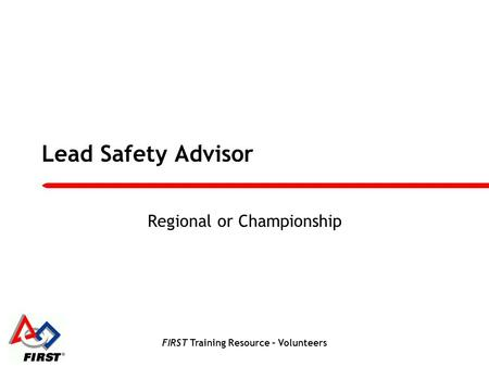 FIRST Training Resource – Volunteers Lead Safety Advisor Regional or Championship.